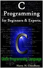 C Programming for Beginners & Experts.: God's Programming Language.
