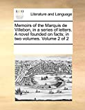 Memoirs of the Marquis de Villebon, in a series of letters. A novel founded on facts; in two volumes. Volume 2 of 2