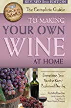 The Complete Guide to Making Your Own Wine at Home: Everything You Need to Know Explained Simply (Back to Basics)