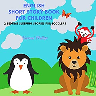 English Short Story Book for Children: 2 Bedtime Sleeping Stories for Toddlers     Animal and Jungle Adventure for Kids              By:                                                                                                                                 Nayomi Phillips                               Narrated by:                                                                                                                                 Jim D Johnston,                                                                                        Katie Otten                      Length: 1 hr and 3 mins     8 ratings     Overall 5.0