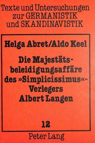 Die Majestätsbeleidigungsaffäre des «Simplicissimus»-Verlegers Albert Langen: Briefe und Dokumente zu Exil und Begnadigung 1898-1903 (Texte und ... zur Germanistik und Skandinavistik, Band 12)