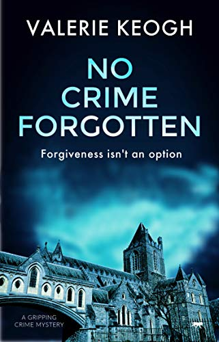 No Crime Forgotten: a gripping crime mystery (The Dublin Murder Mysteries Book 5) by [Valerie Keogh]