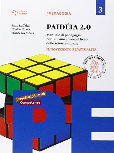 Paidéia 2.0. Manuale di pedagogia. Per il Liceo delle scienze umane. Con e-book. Con espansione online. Il Novecento e l'attualità (Vol. 3)