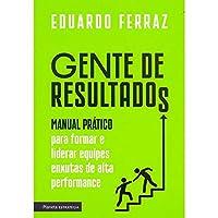 Gente de resultados: Manual prático para formar e liderar equipes enxutas de alta performance (Português)