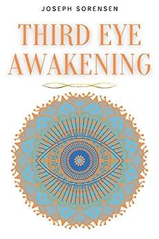 Third Eye Awakening: A Guided Meditation manual to Expand Mind Power, Enhance Intuition, Psychic Abilities using Chakra Meditation & Self Healing by [Joseph Sorensen]