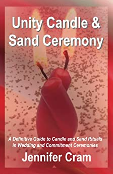 Unity Candle and Sand Ceremony: A Definitive Guide to the Creative Use of Candle and Sand Rituals in Wedding and Commitment Ceremonies (Romantic Wedding Rituals) by [Jennifer Cram]