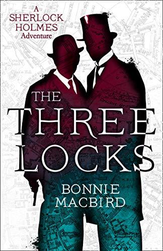The Three Locks (A Sherlock Holmes Adventure, Book 4) by [Bonnie MacBird]