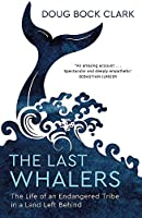 The Last Whalers: The Life of an Endangered Tribe in a Land Left Behind