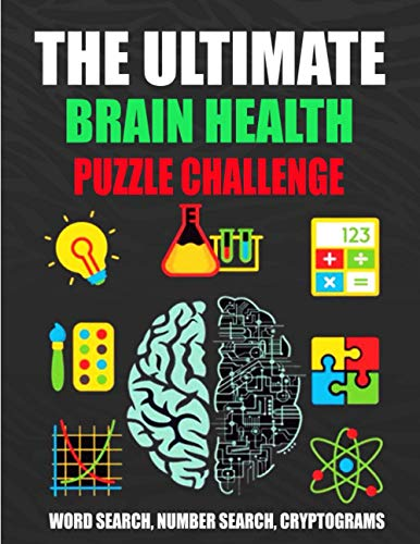 THE ULTIMATE BRAIN HEALTH PUZZLE CHALLENGE: Activity book with over 200 Puzzles, Word Search/ Number Search/ Cryptograms, and More!Keep Your Brain Active. (Ultimate Puzzle Books)