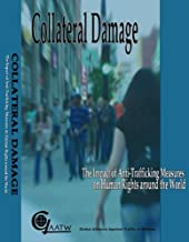 Collateral Damage the impact of anti-trafficking measures on human rights around the world