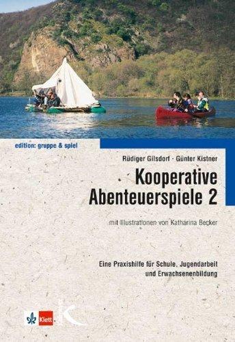 Kooperative Abenteuerspiele 2: Eine Praxishilfe f?r Schule, Jugendarbeit und Erwachsenenbildung by R?diger Gilsdorf;G?nter Kistner(2017-03-01)