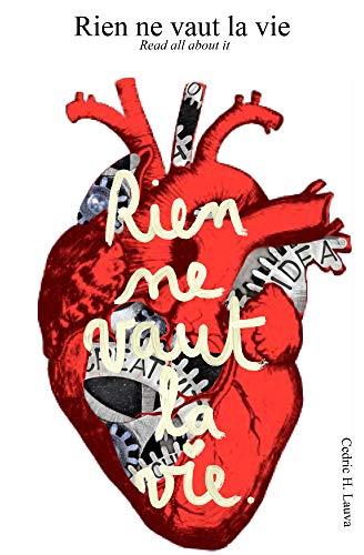 Rien ne vaut la vie: Read all about it (French Edition)