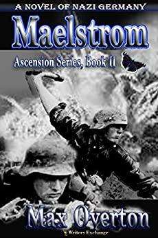 Ascension Series, Book 2: Maelstrom: A Novel of Nazi Germany (Ascension Series, A Novel of Nazi Germany) by [Max Overton]