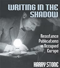Writing in the Shadow: Resistance Publications in Occupied Europe