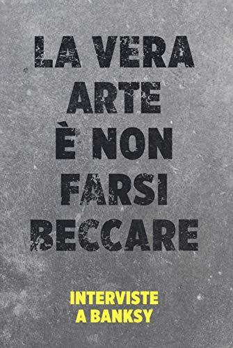 La vera arte è non farsi beccare. Interviste a Banksy