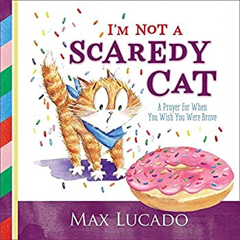 I m Not a Scaredy Cat  A Prayer for When You Wish You Were Brave