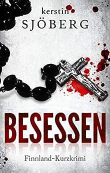 Besessen: Ein Finnland-Kurzkrimi (Mord in Helsinki 2) von [Kerstin Sjöberg]