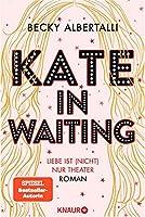 Kate in Waiting: Liebe ist (nicht) nur Theater. Roman