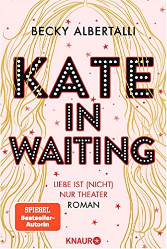 Kate in Waiting: Liebe ist (nicht) nur Theater. Roman. Die neue große romantische Komödie von Becky Albertalli, der Autorin des Bestsellers »Love, Simon«