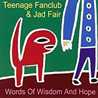 Words of Wisdom & Hope by TEENAGE FANCLUB & JAD FAIR (2002-02-19)
