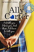 01: I'd Tell You I Love You, But Then I'd Have To Kill You (Gallagher Girls) by Ally Carter (2015-02-05)