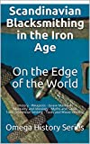 Scandinavian Blacksmithing in the Iron Age On the Edge of the World: History - Weapons - Grave Materials Mentality and Ideology - Myths and Sagas Tools ... - Tools and Wood Working (English Edition)