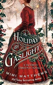 A Holiday By Gaslight: A Victorian Christmas Novella by [Mimi Matthews]