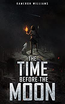 The Time Before The Moon by [Kameron Williams]