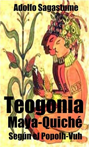 Teogonía Maya-Quiché según el Popolh Vuh (Spanish Edition)