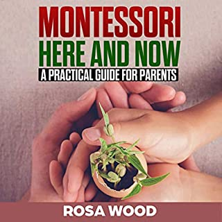 Montessori Here and Now: A Practical Guide for Parents cover art