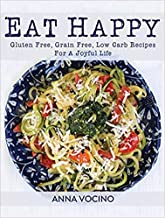 [By Anna Vocino] Eat Happy: Gluten Free, Grain Free, Low Carb Recipes Made from Real Foods For A Joyful Life-[Hardcover] B...
