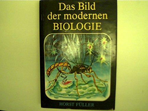 Das Bild der modernen Biologie Horst Füller. Ill. von Lutz-E. Müller