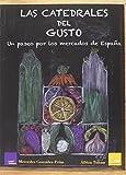 Las Catedrales Del Gusto: Un paseo por loa mercados de España (ESTRELLAS DE LA GASTRONOMIA)