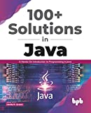 100+ Solutions in Java: A Hands-On Introduction to Programming in Java (English Edition)