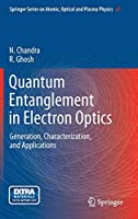 Quantum Entanglement in Electron Optics: Generation, Characterization, and Applications (Springer Series on Atomic, Optical, and Plasma Physics (67))