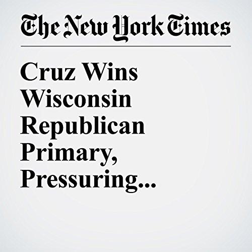 Cruz Wins Wisconsin Republican Primary, Pressuring Donald Trump cover art