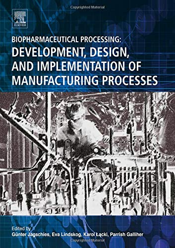 Download Biopharmaceutical Processing: Development, Design, and Implementation of Manufacturing Processes 0081006233