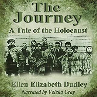 The Journey: A Tale of the Holocaust                   By:                                                                                                                                 Ellen Elizabeth Dudley                               Narrated by:                                                                                                                                 Veleka Gray                      Length: 3 hrs and 9 mins     3 ratings     Overall 4.3