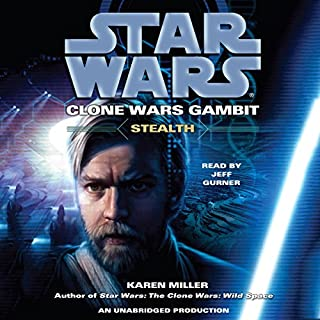 Star Wars: Clone Wars Gambit: Stealth                   By:                                                                                                                                 Karen Miller                               Narrated by:                                                                                                                                 Jeff Gurner                      Length: 12 hrs and 8 mins     697 ratings     Overall 4.4
