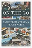 On the Go: Tales from a Trauma Flight Nurse (English Edition)