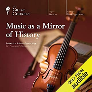 Music as a Mirror of History                   By:                                                                                                                                 Robert Greenberg,                                                                                        The Great Courses                               Narrated by:                                                                                                                                 Robert Greenberg                      Length: 18 hrs and 16 mins     54 ratings     Overall 4.7