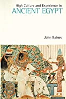 High Culture and Experience in Ancient Egypt (Studies in Egyptology and the Ancient Near East)