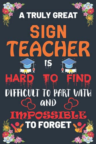 A Truly Great Sign Teacher Is Hard To Find Difficult To Part With And...