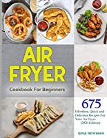 Air Fryer Cookbook For Beginners: 675 Effortless, Quick and Delicious Recipes For Your Air Fryer (2020 Edition) Kindle Edition