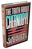 The Truth About Chernobyl by Grigori Medvedev (1991-04-01) - Basic Books - 01/04/1991