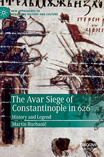 The Avar Siege of Constantinople in 626: History and Legend (New Approaches to Byzantine History and Culture)