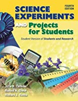 Science Experiments and Projects for Students: Student Version of Students and Research