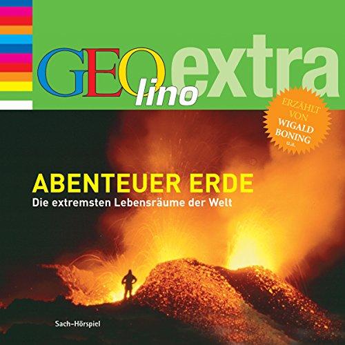 Abenteuer Erde. Die extremsten Lebensräume der Welt Titelbild