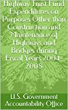 Highway Trust Fund Expenditures on Purposes Other than Construction and Maintenance of Highways and Bridges during Fiscal Years 2004-2008 (English Edition)