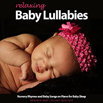 Relaxing Baby Lullabies, Nursery Rhymes and Baby Songs on Piano for Baby Sleep